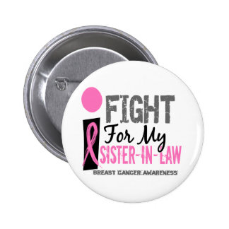 I Fight For My Sister-In-Law Breast Cancer Pinback Button
