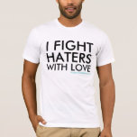 I FIGHT HATERS WITH LOVE, AngeloDeStefano.com T-Shirt