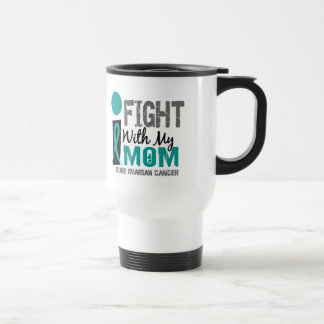 I Fight With My Mom Ovarian Cancer 15 Oz Stainless Steel Travel Mug