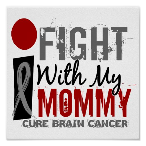 I Fight With My Mommy Brain Cancer Poster