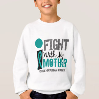 I Fight With My Mother Ovarian Cancer Sweatshirt