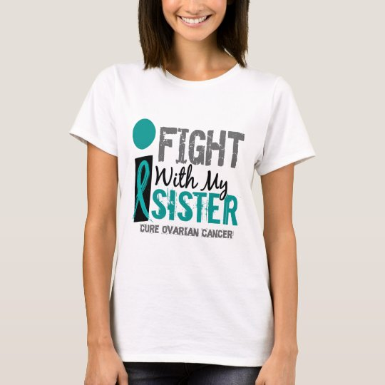 I Fight With My Sister Ovarian Cancer T Shirt Zazzle Com