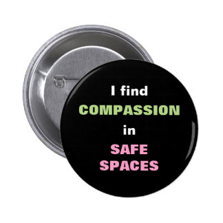 I find COMPASSION in SAFE SPACES Button