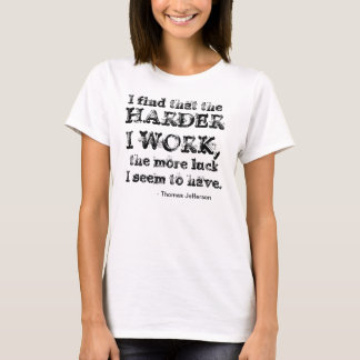 I find that the harder I work, the more luck I hav T-Shirt