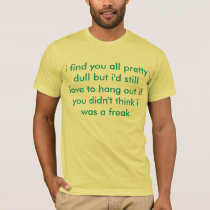 I find you all pretty dull T-Shirt