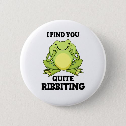 I Find You Quite Ribbitting Cute Frog Pun Button
