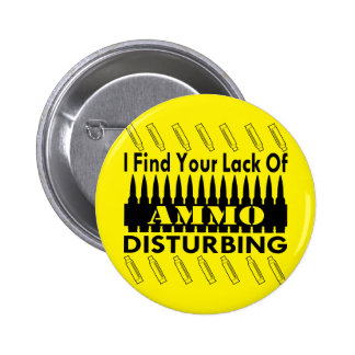 I Find Your Lack Of Ammo Disturbing Button