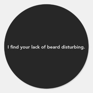 I Find Your Lack Of Beard Disturbing Classic Round Sticker