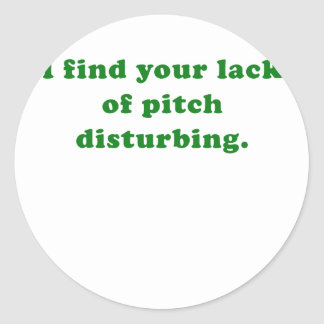 I find your lack of pitch disturbing classic round sticker