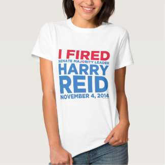 I Fired Harry Reid T-shirts