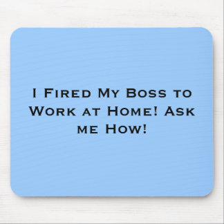 I Fired My Boss to Work at Home! Ask me How! Mouse Pad