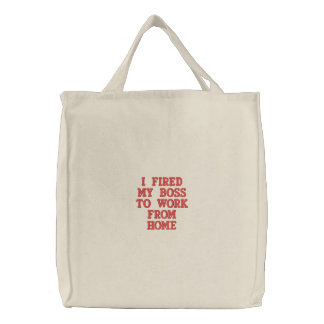 I Fired My Boss To Work From Home Embroidered Tote Bag