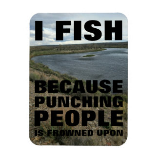 """I fish because punching people is...3""""x4"""" Magnet"""