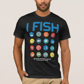 I Fish Because Punching People Is Frowned Upon T-Shirt