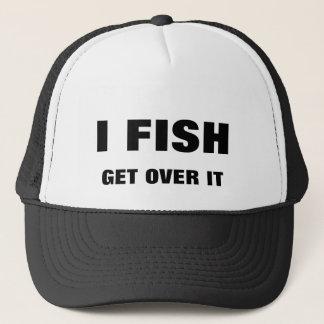 I FISH. GET OVER IT TRUCKER HAT