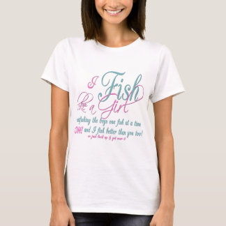 I Fish Like a Girl Fishing Gear T-Shirt