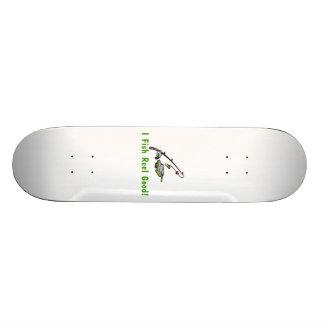 I Fish Reel Good Skateboard