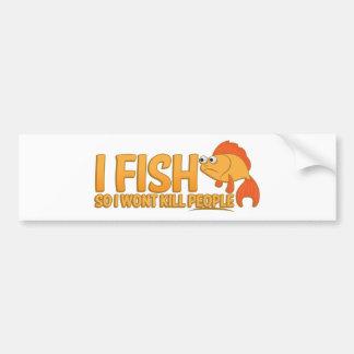 I fish so i wont kill people bumper sticker