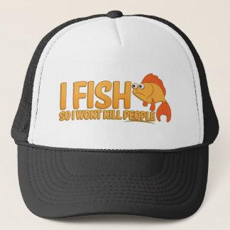 I fish so i wont kill people trucker hat