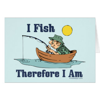I Fish, Therefore I Am Greeting Card