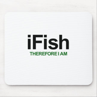 I Fish Therefore I Am Mouse Pad