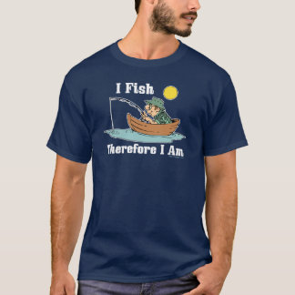 I Fish, Therefore I Am T-Shirt