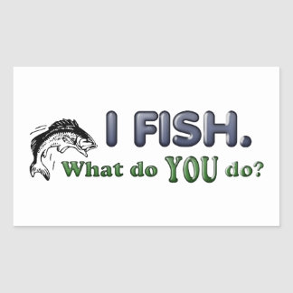 I Fish. What do YOU do? Rectangular Sticker