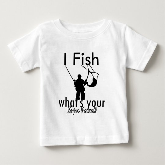 I Fish what's your super power Baby T-Shirt