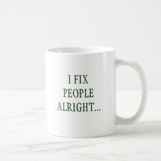 I FIX PEOPLE ALRIGHT... COFFEE MUG