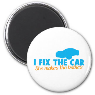 I fix the car- She makes the babies Magnet