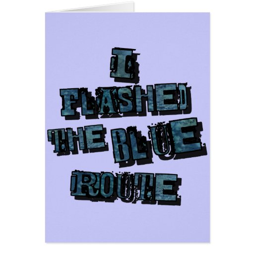 I Flashed the Blue Route Greeting Card