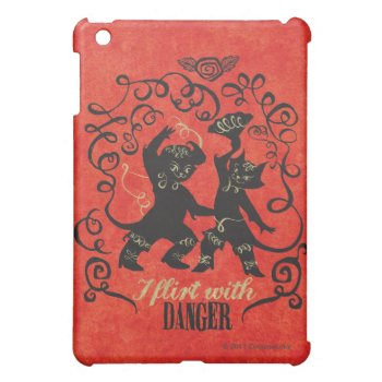 I Flirt With Danger 2 Case For The Ipad Mini by pussinboots at Zazzle
