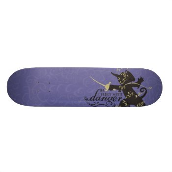 I Flirt With Danger Skateboard by pussinboots at Zazzle