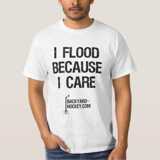 """""""I flood because I care"""" Tees"""