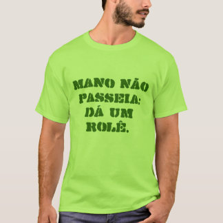 I flow does not take a walk: of the one rolê. T-Shirt