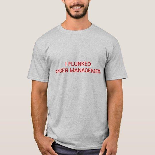 I Flunked Anger Management T-Shirt