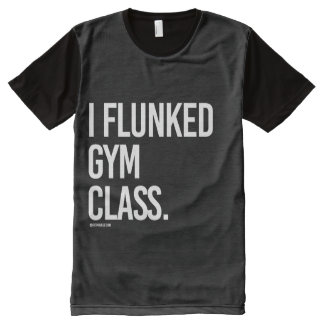 I flunked gym class -   - Gym Humor -.png All-Over-Print T-Shirt