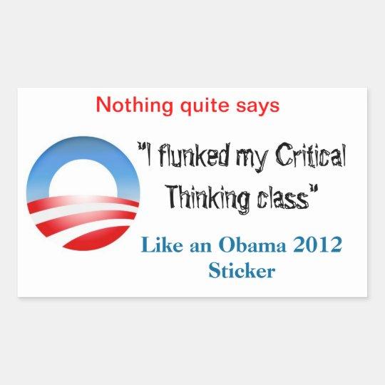 I flunked my Critical Thinking Class... Rectangular Sticker