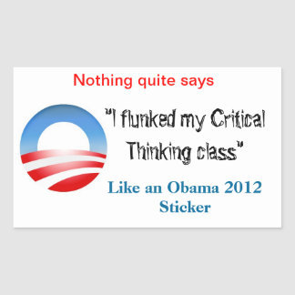 I flunked my Critical Thinking Class... Rectangular Sticker