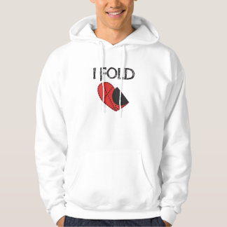 I Fold - Giving up on Love! - Funny Anti-Valentine Hoodie