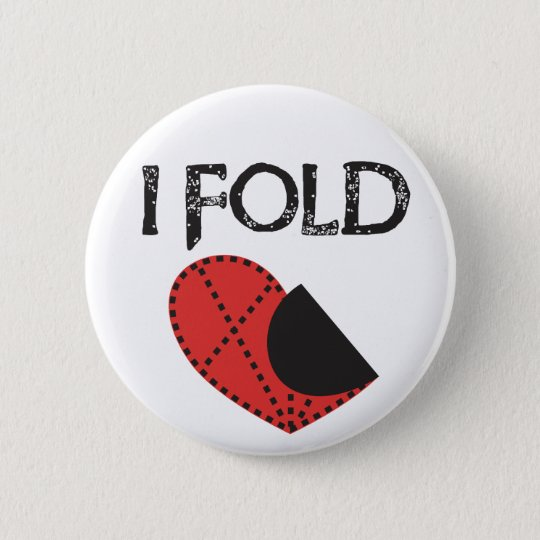 I Fold - Giving up on Love! - Funny Anti-Valentine Pinback Button