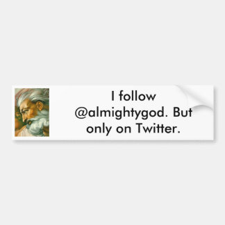 I follow @almightygod. But only on Twitter. Car Bumper Sticker