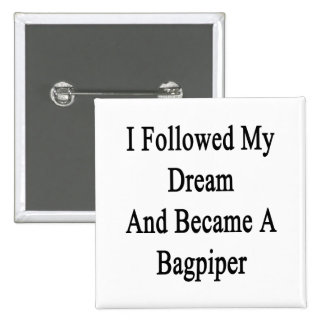 I Followed My Dream And Became A Bagpiper 2 Inch Square Button