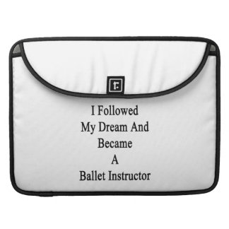 I Followed My Dream And Became A Ballet Instructor Sleeves For MacBooks