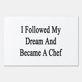 I Followed My Dream And Became A Chef Yard Signs
