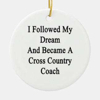I Followed My Dream And Became A Cross Country Coa Ceramic Ornament