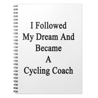I Followed My Dream And Became A Cycling Coach Spiral Notebooks
