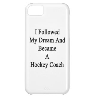I Followed My Dream And Became A Hockey Coach Case For iPhone 5C