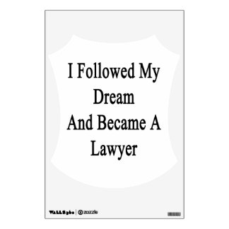 I Followed My Dream And Became A Lawyer Wall Sticker