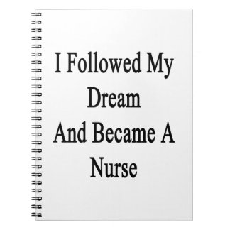 I Followed My Dream And Became A Nurse Notebooks